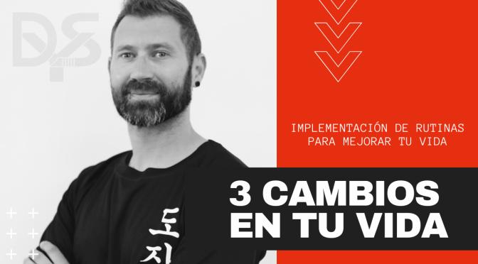 3 SIMPLES CAMBIOS PARA MEJORAR TU VIDA – IMPLEMENTACIÓN DE RUTINAS