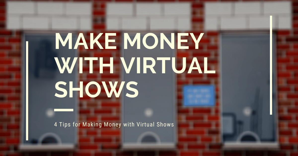 4 Ways to Make Money at Your Next Virtual Show