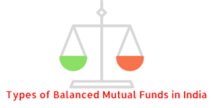 Types of Balanced Mutual Funds in India