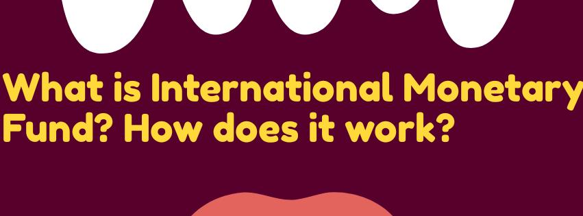What is International Monetary Fund
