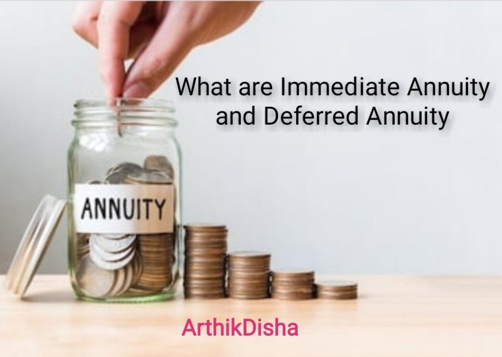 What are Immediate Annuity and Deferred Annuity