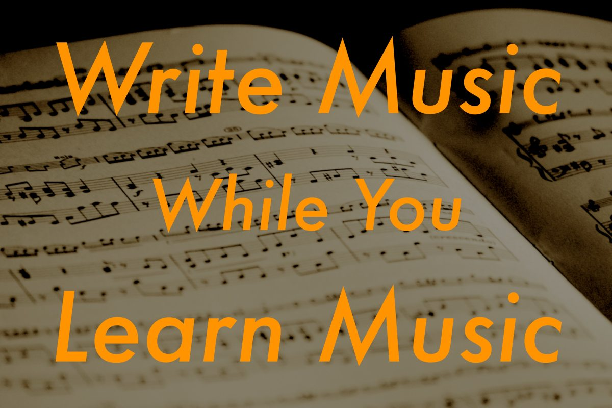 Write Music While You Learn Music
