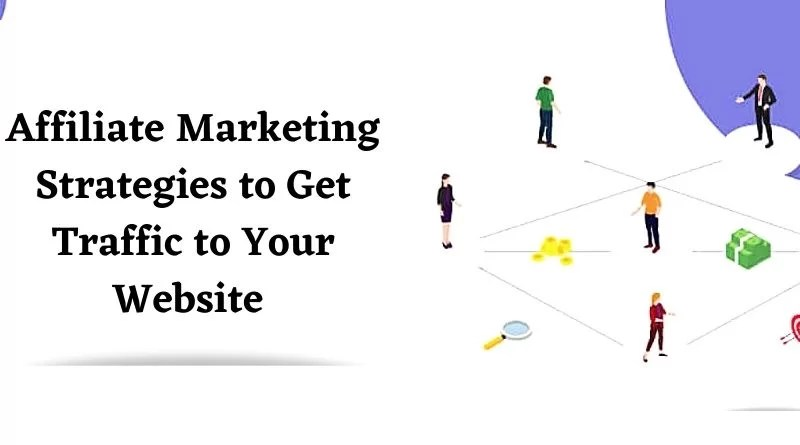 Affiliate Marketing Strategies to Get Traffic to Your Website