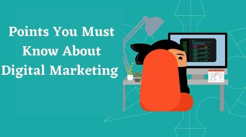 Points You Must Know About Digital Marketing