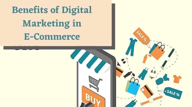 Benefits of Digital Marketing in E-Commerce