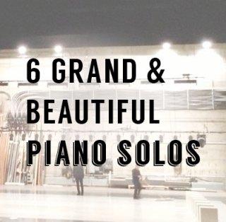 6 Grand & Beautiful Piano Solos
