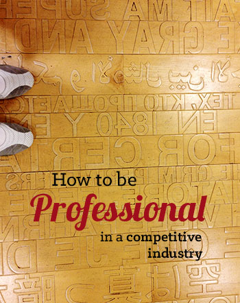 How to Be Professional in a Competitive Industry
