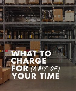 What to charge for a bit of your time