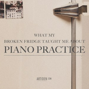 What My Broken Fridge Taught Me About Piano