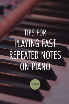 Tips for Playing Fast Repeated Notes on the Piano