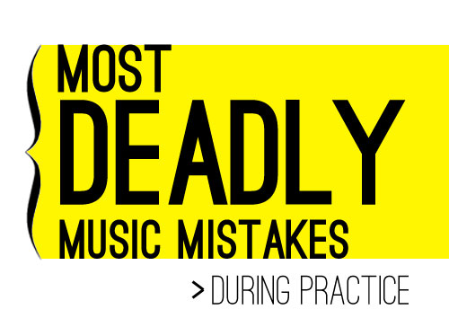 The 4 Deadliest Practice Mistakes Ever