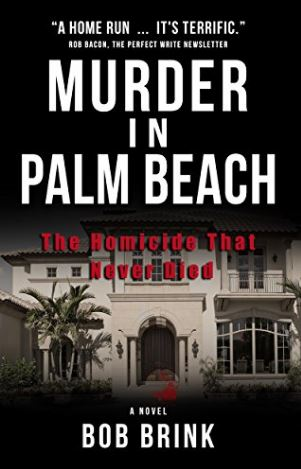 Murder in Palm Beach: The Homicide That Never Died by Bob Brink