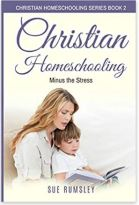 "Alt=""christian homeschooling minus the stress by sue rumsley"""