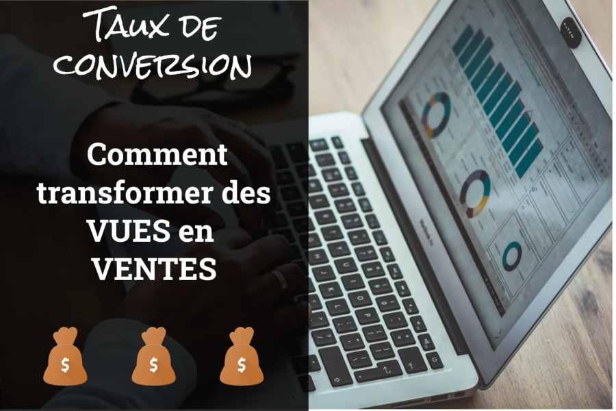 Taux de conversion : Comment transformer des vues en ventes 2