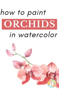 how to paint orchids in watercolor