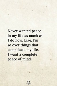 Never-Wanted-Peace-In-My-Life-As-Much-As-I-Do-Now 5