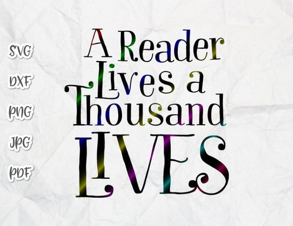 Download A Reader Lives a Thousand Lives SVG Saying Book Worm Quote ...
