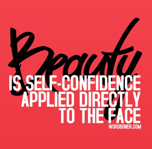 Beauty is self confidence applied directly to the face