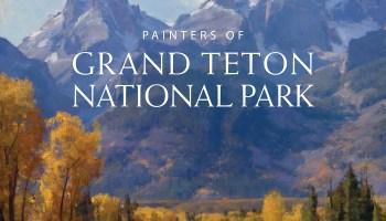 Painters of Grand Teton National Park by Donna L. and James L. Poulton