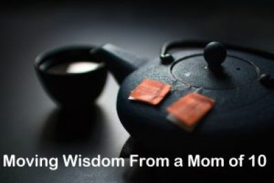 Moving Wisdom From a Mom of Ten Kids