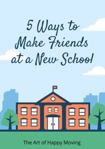 5 Ways to Make Friends at a New School. The Art of Happy Moving. www.artofhappymoving.com