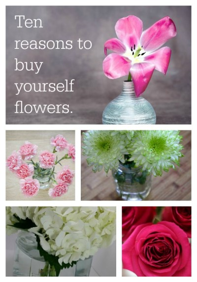 ten reasons to buy yourself flowers