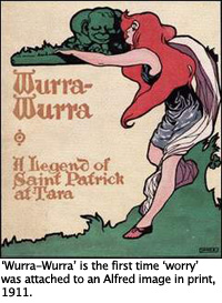 'Wurra-Wurra' is the first time 'worry' was attached to an Alfred image in print, 1911.