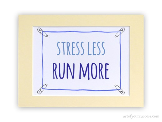 Stress Less Run More motivation quote print