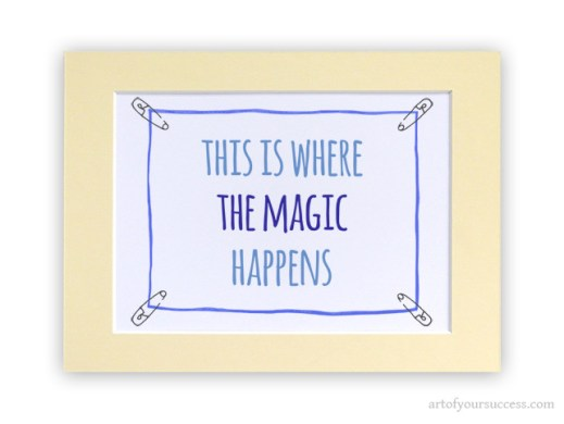 This is where the magic happens motivation quote print