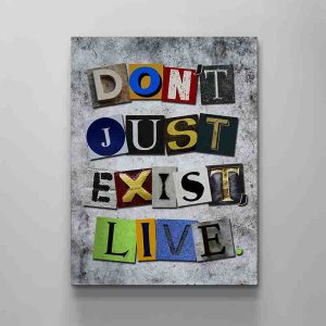 don't just exist live canvas art by artoxic studio