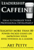 book cover: shows title Leadership Caffeine-Ideas to Energize Your Professional Development by Art Petty. Includes image of a coffee cup.