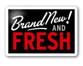 "Sign indicating ""Brand New and Fresh"""