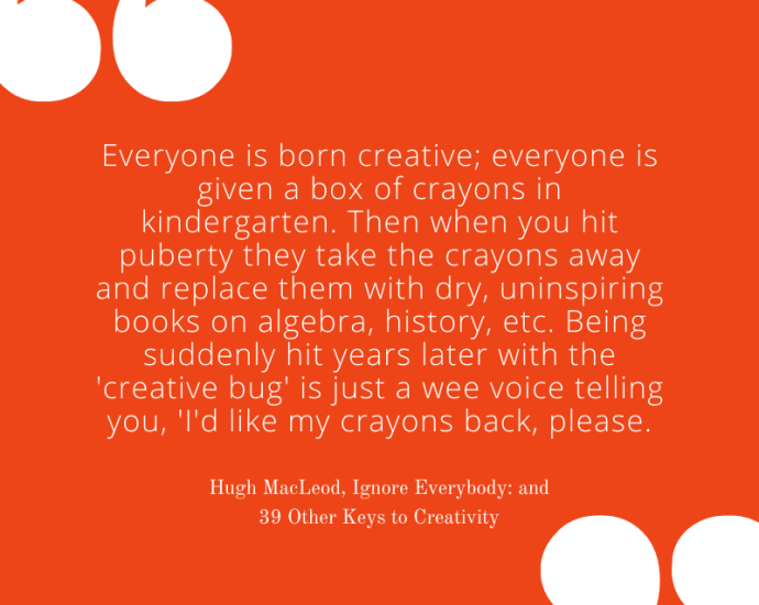 Hugh MacLeod on Crayons and Creativity. Inspirational quotes about children.