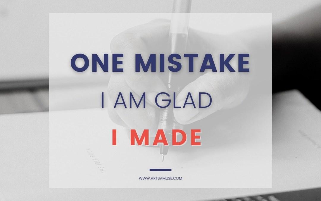 One mistake I am glad I made