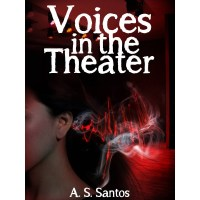 Voices in the Theater - Student Paranormal Research Group Book 1 by A.S. Santos