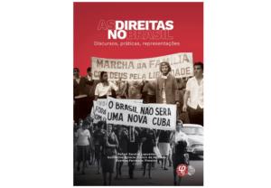 LANÇAMENTO: As Direitas No Brasil: Discursos, Práticas, Representações