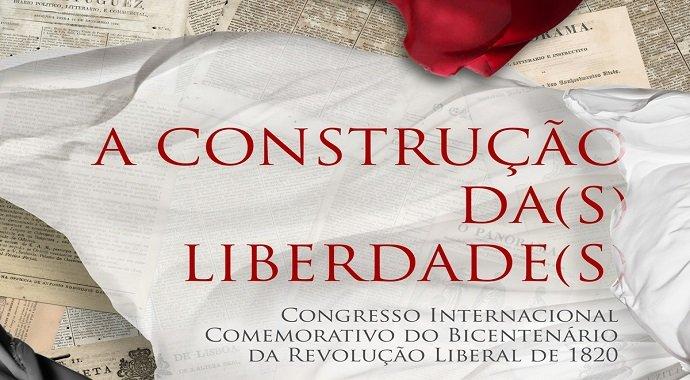 A Construção Da(s) Liberdade(s) – Congresso Internacional Comemorativo Do Bicentenário Da Revolução Liberal De 1820/IX Encontro CITCEM – CITCEM