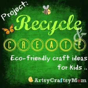 Kid Friendly Recycled Crafts –  AC June Challenge