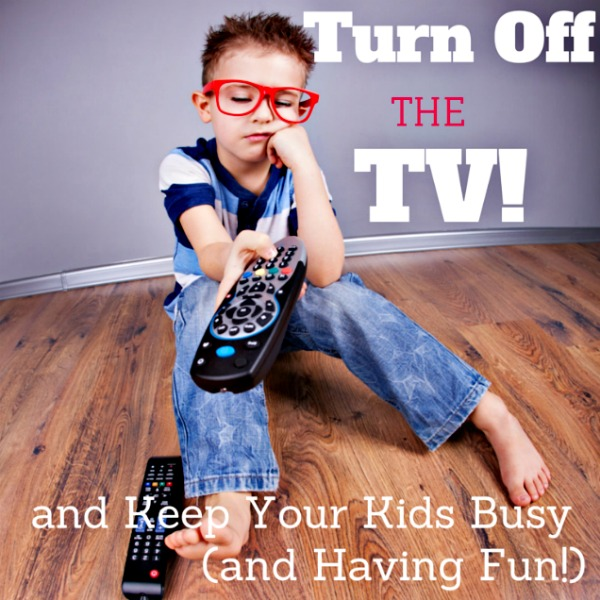 Turn Off the TV and Keep Kids Busy (and Have Fun!)