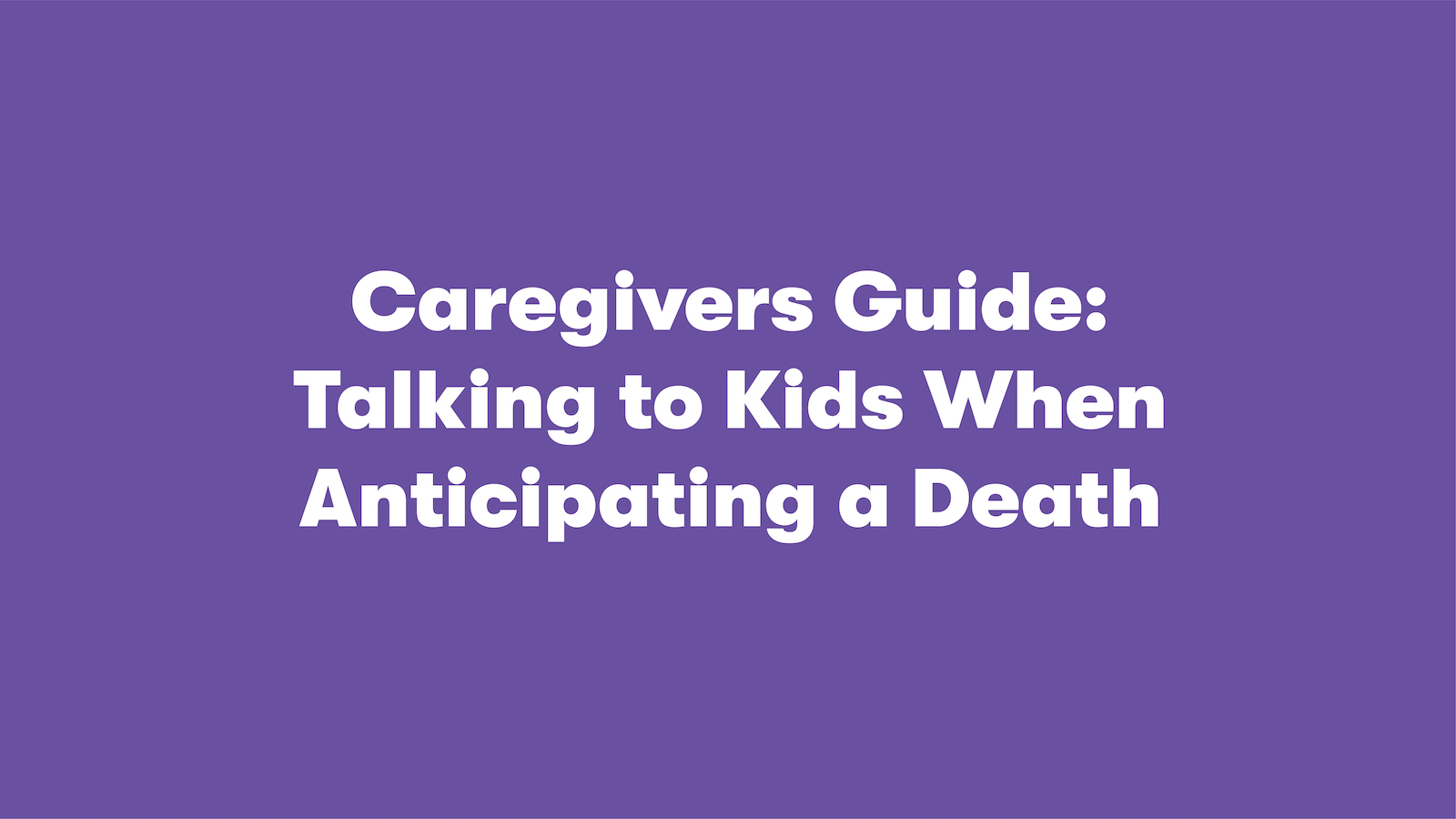 Talking to Kids When Anticipating a Death