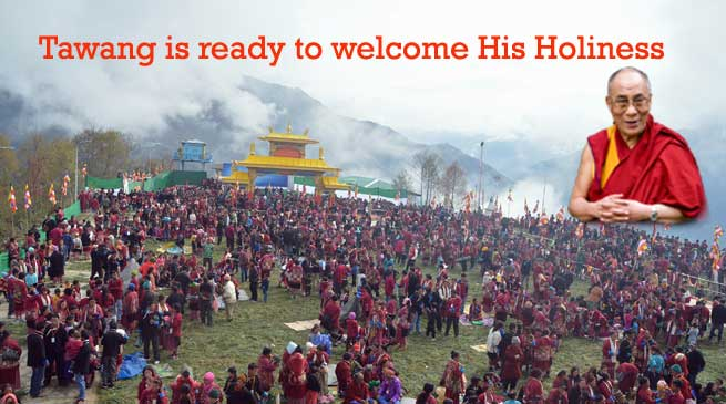 Tawang is ready to welcome His Holiness the Dalai Lama