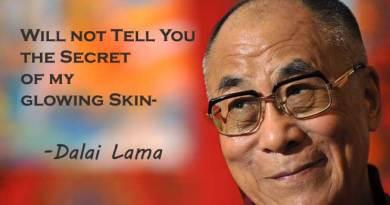 Will not Tell You the Secret of my glowing Skin- Dalai Lama