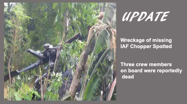 Itanagar- Missing IAF helicopter Spotted