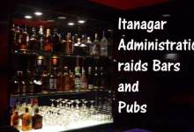 Itanagar- Administration raids Bars and Pubs