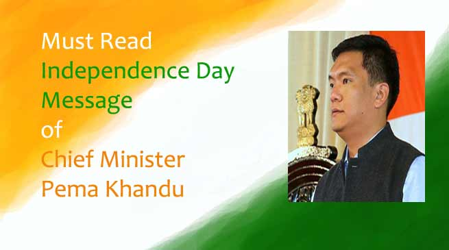 Must Read- Independence Day Message of Chief Minister Pema Khandu