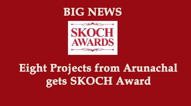 BIG NEWS: Eight Projects from Arunachal gets SKOCH Award
