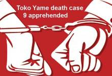 Photo of Tawang- 9 apprehended in Toko Yame death case