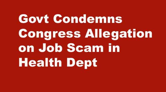 Govt Condemns Congress Allegation on Job Scam in Health Dept