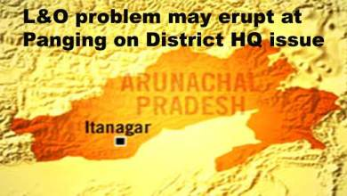 Arunachal:L&O problem may erupt at Panging on District HQ issue