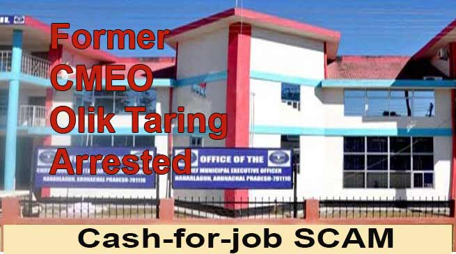 Arunachal : Former CMEO Olik Taring arrested in Cash for Job Scam
